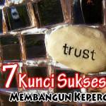 7 Kunci Sukses Membangun Kepercayaan